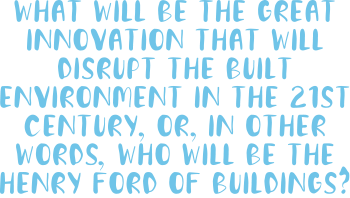 What will be the great innovation that will disrupt the built environment in the 21st century?