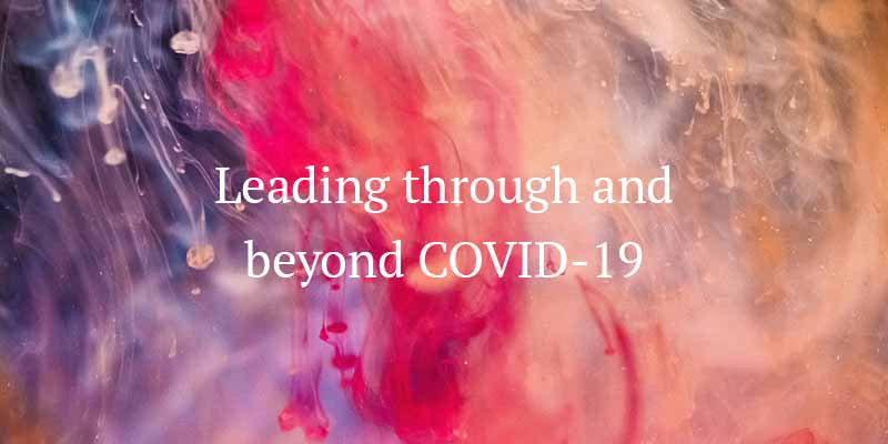 Leading through and beyond COVID-19