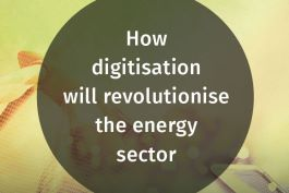 How digitisation will revolutionise the energy sector